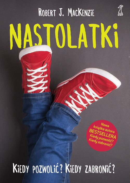 okładka Nastolatki Kiedy pozwolić Kiedy zabronić, Książka | Robert J. MacKenzie