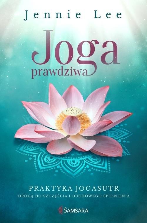 okładka Joga prawdziwa Praktyka Jogasutr drogą do szczęścia i duchowego spełnienia, Książka | Lee Jennie