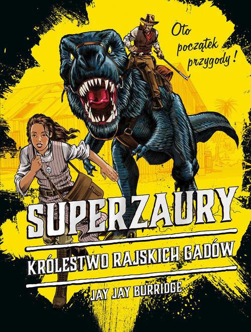 okładka Superzaury 1 Królestwo Rajskich Gadów, Książka   Jay Jay Burridge