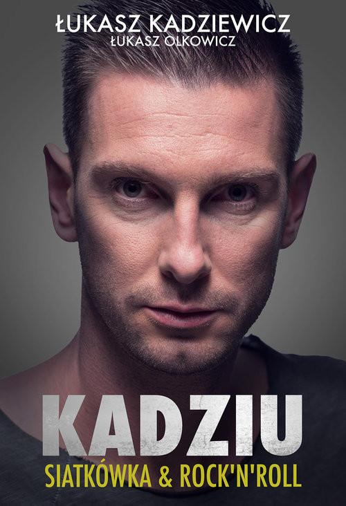 okładka Kadziu Siatkówka i rock'n'roll, Książka | Łukasz Kadziewicz, Łukasz Olkowicz