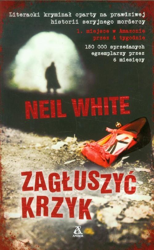 okładka Zagłuszyć krzyk, Książka | Neil White