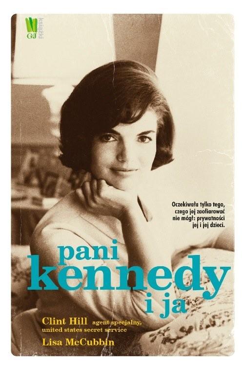 okładka Pani Kennedy i ja, Książka | Clint Hill, Lisa McCubbin