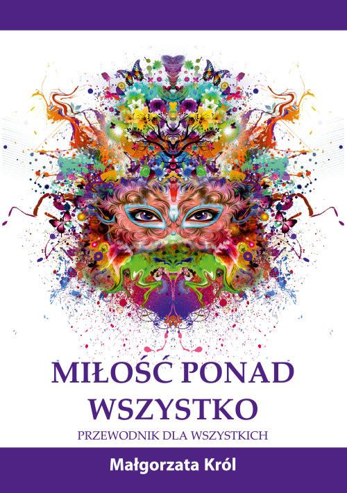 okładka Miłość ponad wszystko Przewodnik dla wszystkich, Książka | Król Małgorzata