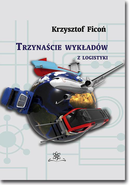 okładka 13 wykładów z logistyki, Książka | Ficoń Krzysztof