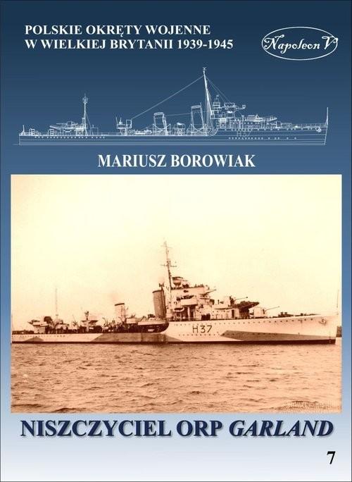 okładka Niszczyciel ORP Garland, Książka | Borowiak Mariusz