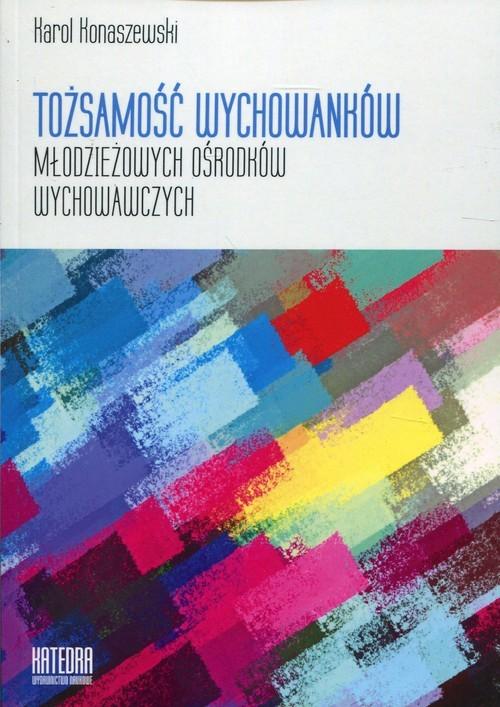 okładka Tożsamość wychowanków młodzieżowych ośrodków wychowawczych, Książka | Konaszewski Karol