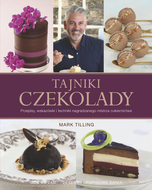 okładka Tajniki czekolady Przepisy, wskazówki i techniki nagradzanego mistrza cukiernictwa, Książka | Tilling Mark