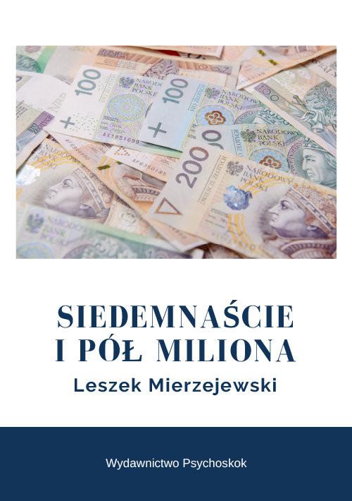 okładka Siedemnaście i pół miliona, Książka | Leszek Mierzejewski