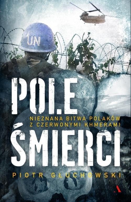 okładka Pole Śmierci Nieznana bitwa Polaków z Czerwonymi Khmerami, Książka | Głuchowski Piotr