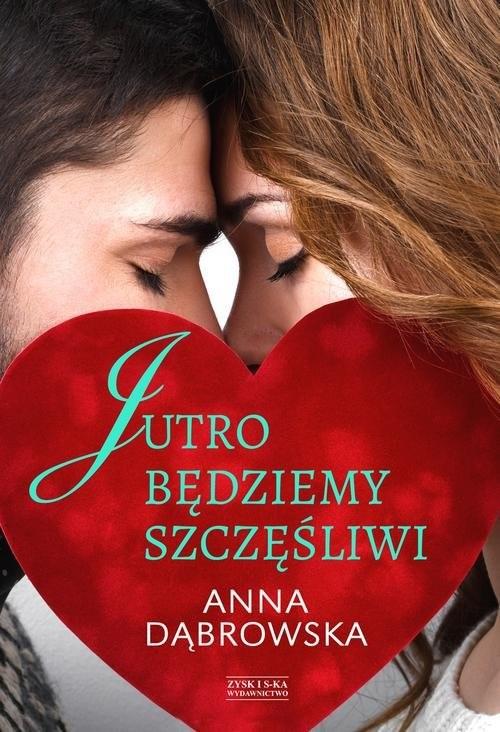 okładka Jutro będziemy szczęśliwi, Książka | Anna Dąbrowska