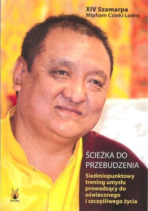 okładka Ścieżka do przebudzenia Siedmiopunktowy trening umysłu prowadzący do oświeconego i szczęśliwego życia, Książka | Szamarpa Mipham Czieki Lodro XIV