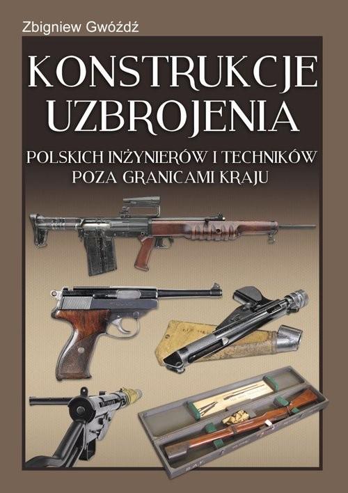 okładka Konstrukcje uzbrojenia polskich inżynierów i techników poza granicami kraju, Książka | Gwóźdź Zbigniew