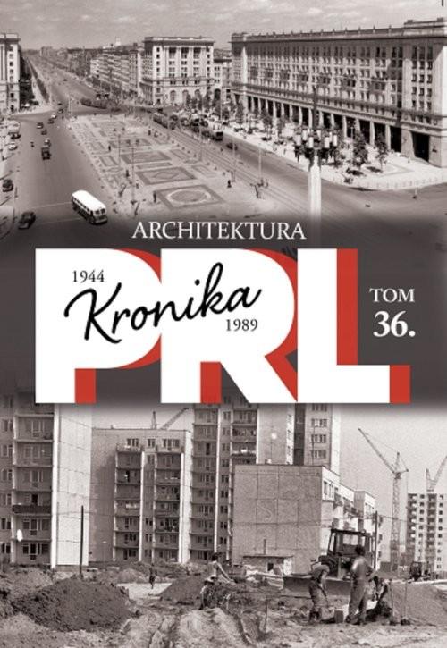 okładka Kronika PRL 1944-1989 Tom 36 Architektura, Książka |