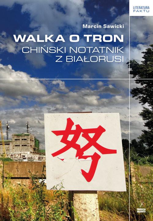 okładka Walka o tron Chiński notatnik z Białorusi, Książka | Sawicki Marcin