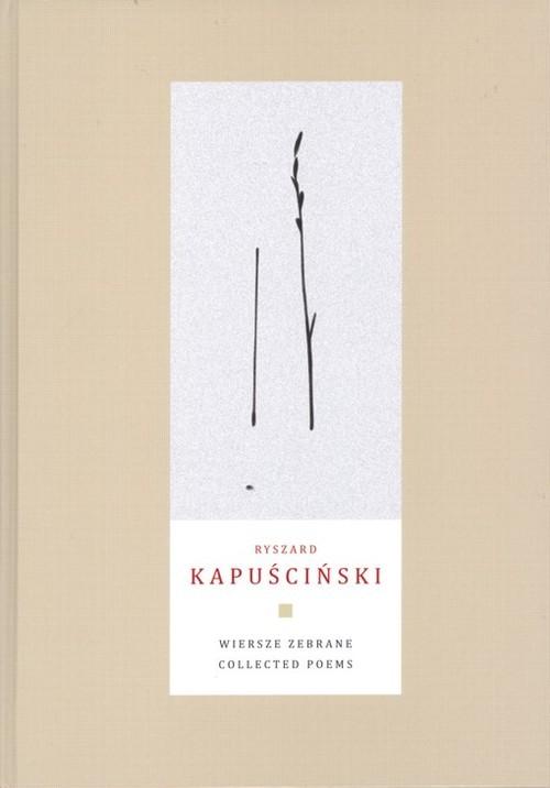 okładka Wiersze zebrane Collected Poems, Książka | Kapuściński Ryszard