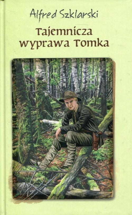 okładka Tajemnicza wyprawa Tomka, Książka | Szklarski Alfred