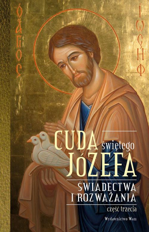 okładka Cuda świętego Józefa Świadectwa i rozważania Część 3, Książka |
