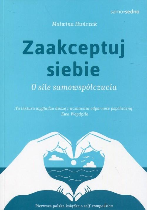 okładka Zaakceptuj siebie Samo Sedno O sile samowspółczucia, Książka | Huńczak Malwina