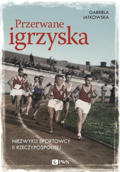 okładka Przerwane igrzyska Niezwykli sportowcy II Rzeczypospolitej, Książka | Gabriela  Jatkowska