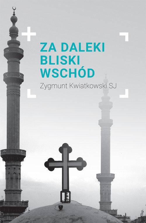 okładka Za daleki Bliski Wschód, Książka | Zygmunt Kwiatkowski