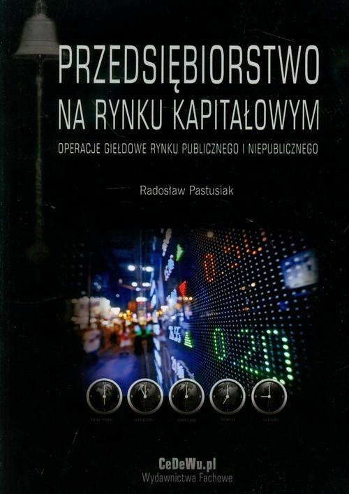 okładka Przedsiębiorstwo na rynku kapitałowym Operacje giełdowe rynku publicznego i niepublicznego, Książka | Radosław Pastusiak