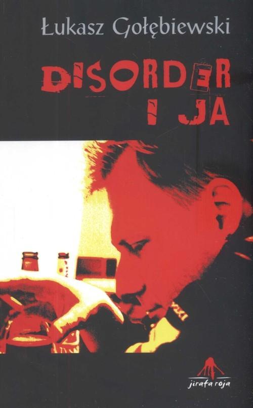 okładka Disorder i ja, Książka | Gołebiewski Łukasz