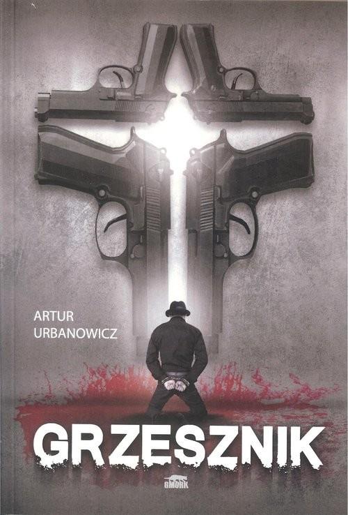 okładka Grzesznik, Książka | Artur  Urbanowicz
