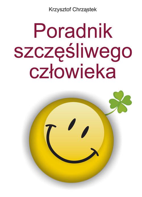 okładka Poradnik szczęśliwego człowieka, Książka | Krzysztof Chrząstek