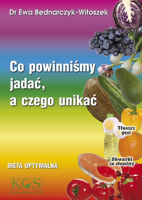 okładka Co powinniśmy jadać a czego unikać Dieta optymalnaksiążka      Bednarczyk-Witoszek Ewa