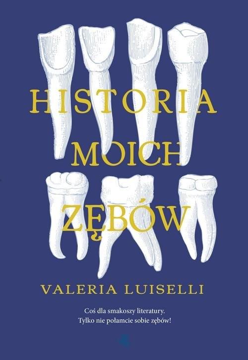 okładka Historia moich zębów, Książka   Luiselli Valeria