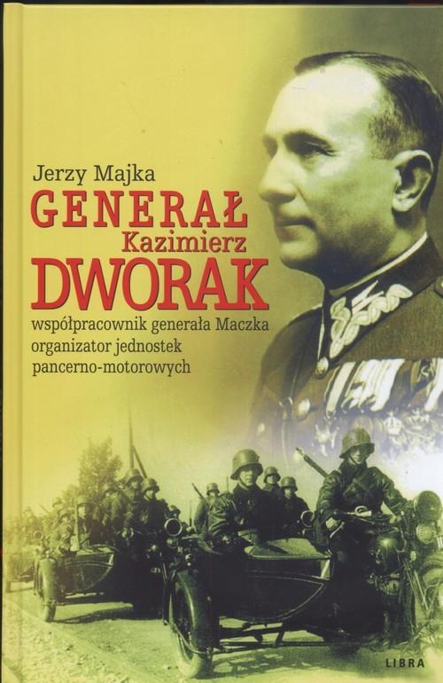 okładka Genarał Kazimierz Dworak współpracownik generała Maczka organizator jednostek pancerno - motorowych, Książka | Majka Jerzy