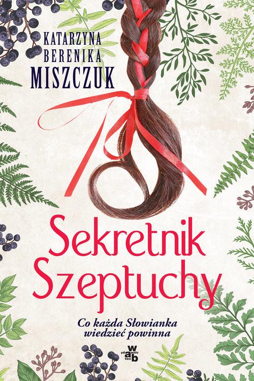 okładka Sekretnik Szeptuchy Co każda Słowianka wiedzieć powinna, Książka | Katarzyna Berenika Miszczuk