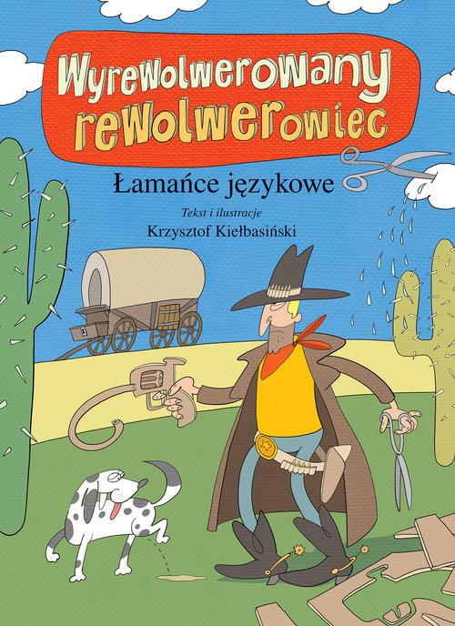 okładka Wyrewolwerowany rewolwerowiec. Łamańce językowe, Książka | Kiełbasiński Krzysztof