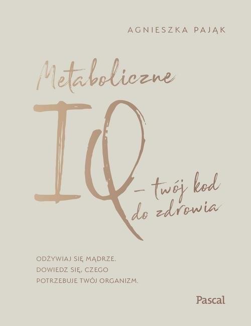 okładka Metaboliczne IQ - twój kod do zdrowia. KsiążkaPająk Agnieszka