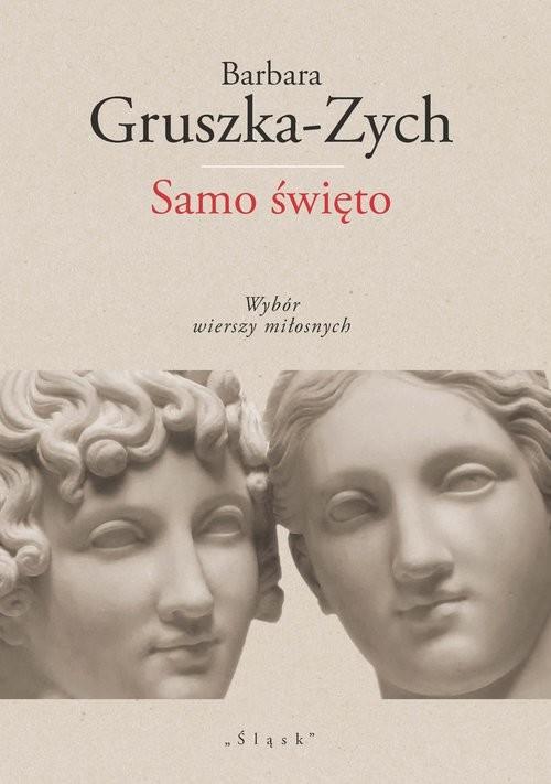 okładka Samo święto Wybór wierszy miłosnych, Książka | Gruszka-Zych Barbara