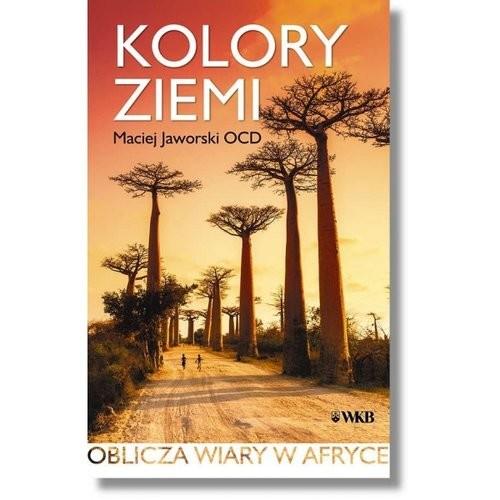 okładka Kolory ziemi Oblicza wiary w Afryce, Książka | Jaworski Maciej