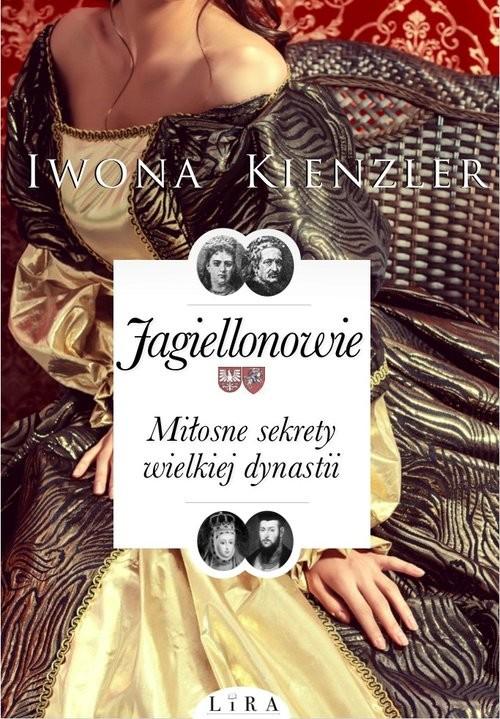 okładka Jagiellonowie Miłosne sekrety wielkiej dynastii, Książka | Kienzler Iwona