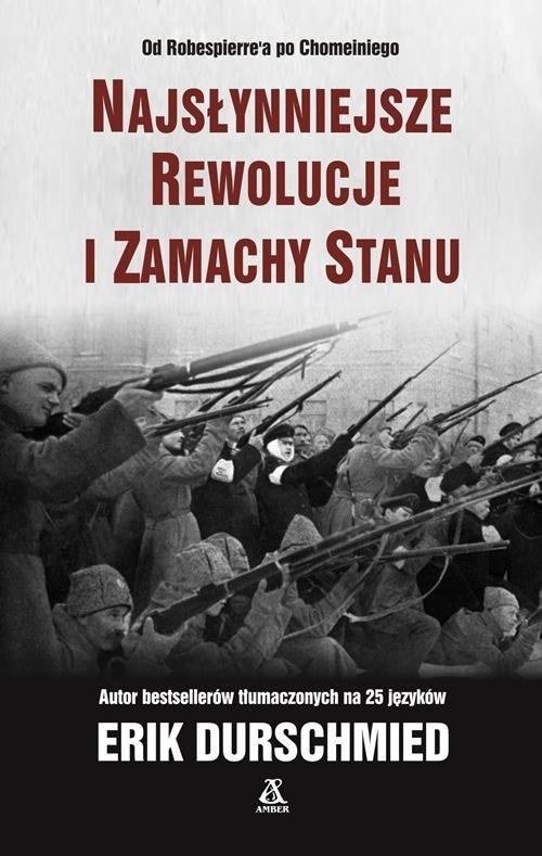 okładka Najsłynniejsze rewolucje i zamachy stanu, Książka | Erik Durschmied