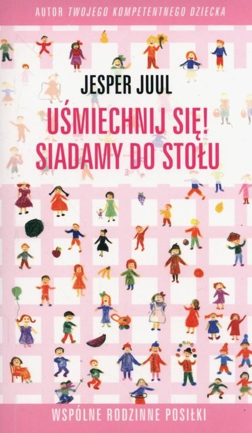 okładka Uśmiechnij się Siadamy do stołu Wspólne rodzinne posiłki, Książka | Juul Jesper