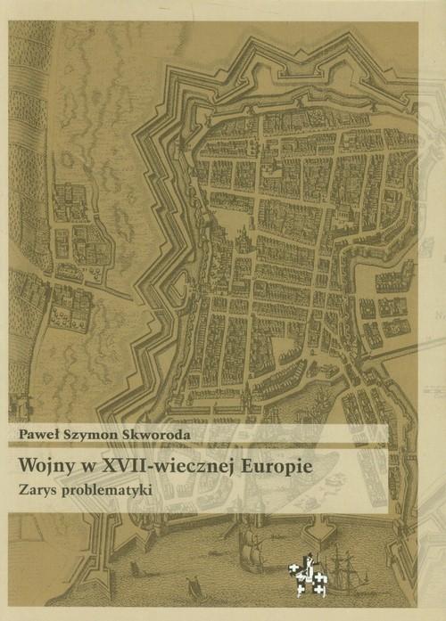 okładka Wojny w XVII-wiecznej Europie Zarys problematyki, Książka | Paweł Szymon Skworoda