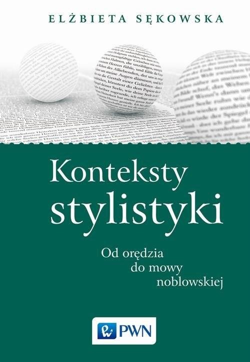 okładka Konteksty stylistyki Od orędzia do mowy noblowskiej, Książka | Elżbieta  Sękowska