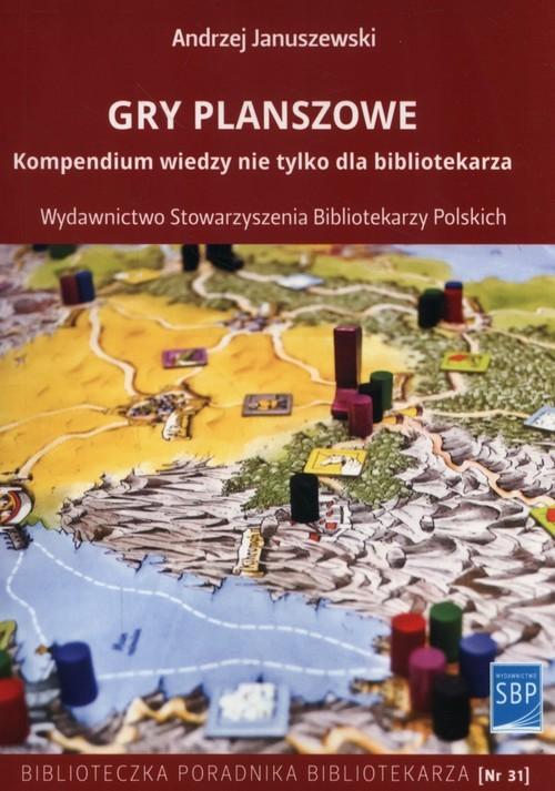 okładka Gry planszowe kompendium wiedzy nie tylko dla bibliotekarza, Książka | Januszewski Andrzej