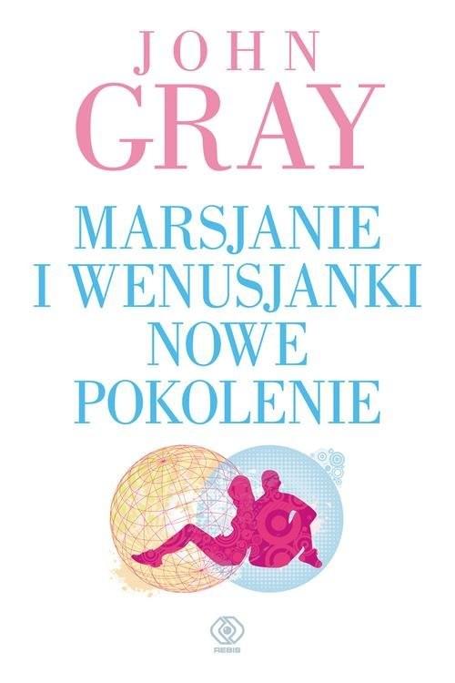 okładka Marsjanie i Wenusjanki nowe pokolenie, Książka | John Gray