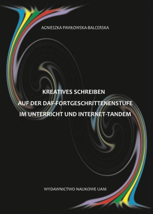 okładka Kreatives Schreiben auf der DaF-Fortgeschrittenenstufe im Unterricht und Internet-Tandem, Książka | Pawłowska-Balcerska Agnieszka