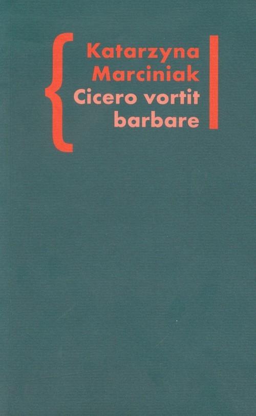 okładka Cicero vortit barbare Przekłady mówcy jako narzędzie manipulacji ideologicznej Wokół literatury tom 5, Książka | Marciniak Katarzyna