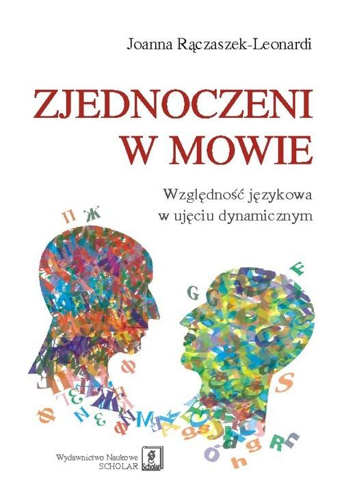 okładka Zjednoczeni w mowie Względność językowa w ujęciu dynamicznym, Książka | Rączaszek-Leonardi Joanna