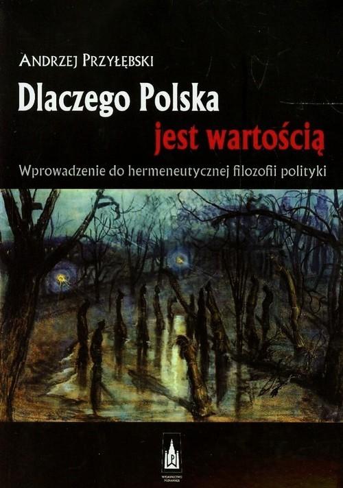okładka Dlaczego Polska jest wartością Wprowadzenie do hermeneutycznej filozofii polityki, Książka | Przyłębski Andrzej