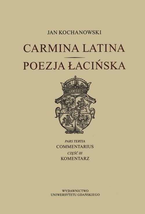 okładka Carmina latina Poezja Łacińska Część 3 Komentarz, Książka | Kochanowski Jan