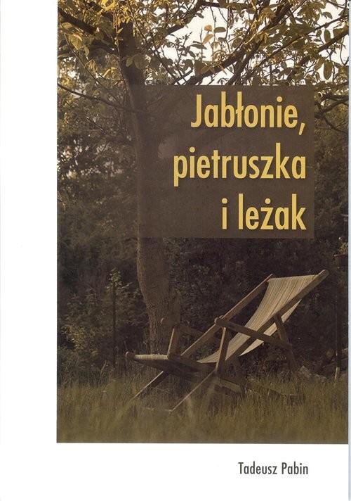 okładka Jabłonie pietruszka i leżakksiążka |  | Pabin Tadeusz