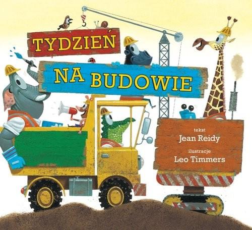okładka Tydzień na budowie, Książka | Jean Reidy, Leo Timmers
